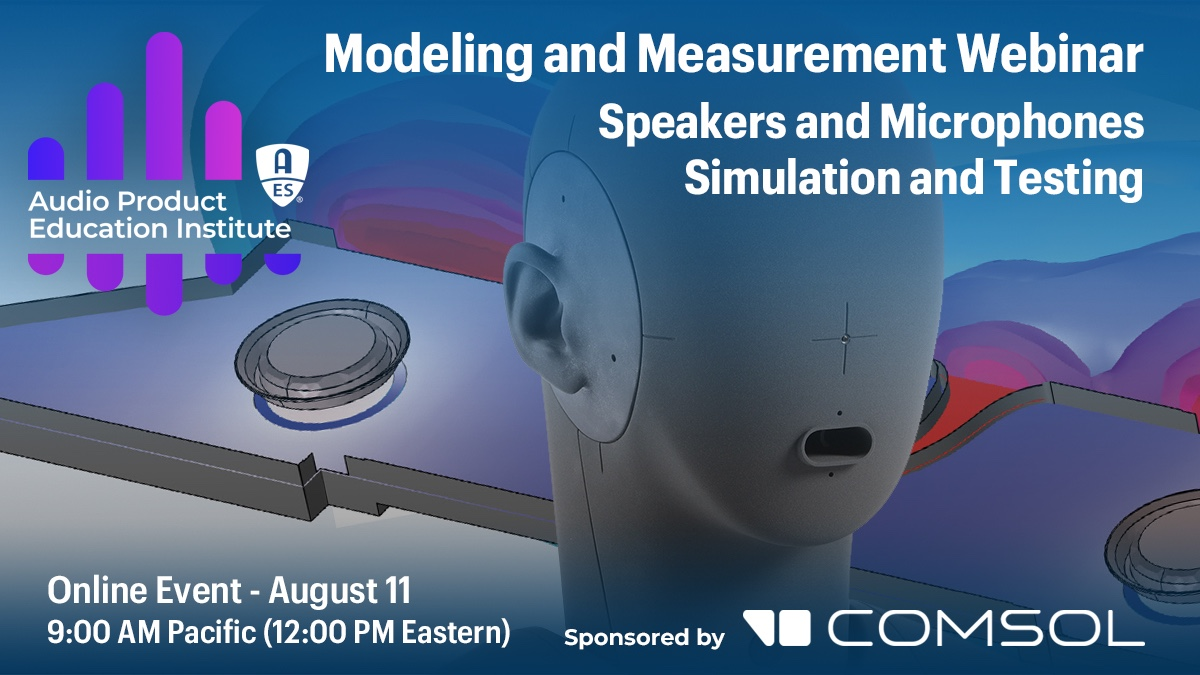 AES Audio Product Education Institute Explains Simulation and Testing for Speakers and Microphones in Latest Webinar