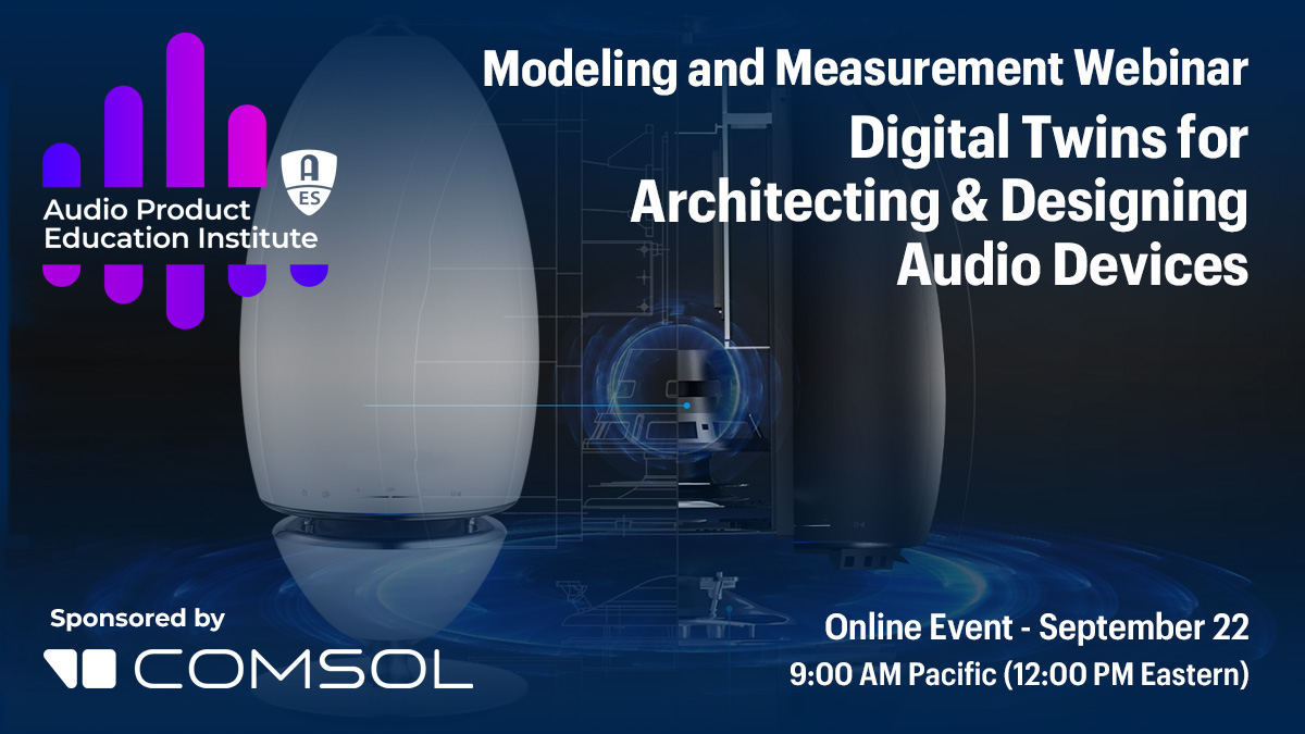 Modeling and Measurement Webinar Illustrates the Use of Digital Twins for Architecting & Designing Audio Devices